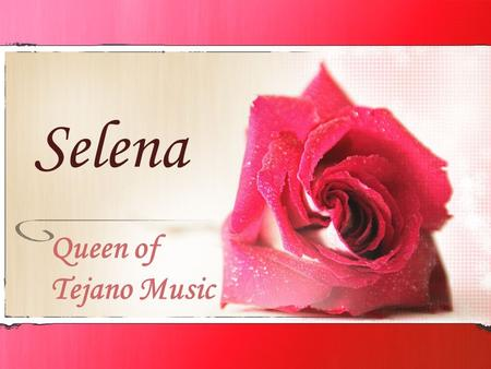 Selena Queen of Tejano Music.