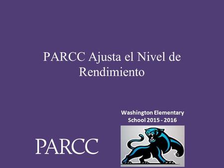 ‹#› PARCC Ajusta el Nivel de Rendimiento Place your logo here Washington Elementary School 2015 - 2016.