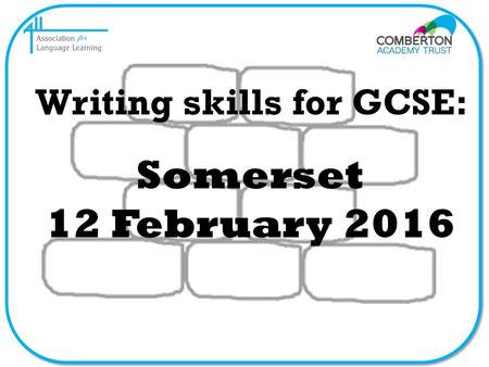 Writing skills for GCSE: Somerset 12 February 2016.