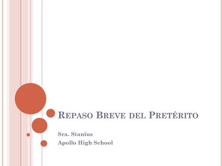 R EPASO B REVE DEL P RETÉRITO Sra. Stanius Apollo High School.