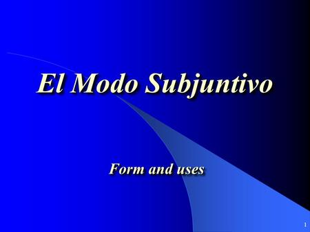 1 El Modo Subjuntivo Form and uses 2 Verb Modes: Subjuntive (There are many tenses within this mode: present, preterite, present perfect, pluscuamperfecto)