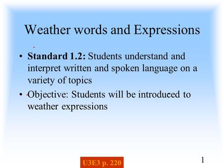 Weather words and Expressions Standard 1.2: Students understand and interpret written and spoken language on a variety of topics Objective: Students will.