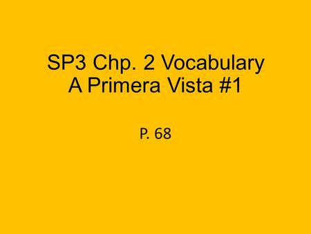 SP3 Chp. 2 Vocabulary A Primera Vista #1 P. 68 mostrar to show.