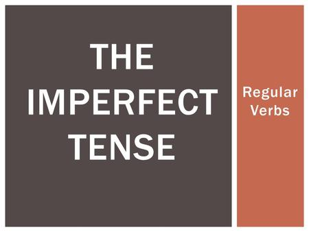 Regular Verbs THE IMPERFECT TENSE.  Repeated actions in the past  Habitual actions in the past WHAT IS THE IMPERFECT TENSE?