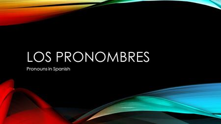 LOS PRONOMBRES Pronouns in Spanish. ¿QUÉ ES UN PRONOMBRE? A subject pronoun replaces a noun that is doing the action of a verb. Ejemplo: Sr. James talks.