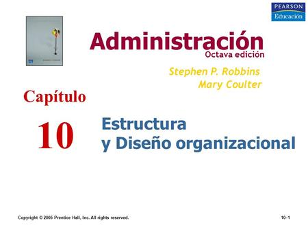 Copyright © 2005 Prentice Hall, Inc. All rights reserved.10–1 Estructura y Diseño organizacional Administración Octava edición Stephen P. Robbins Mary.