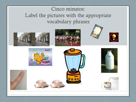 Cinco minutos: Label the pictures with the appropriate vocabulary phrases.