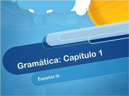 Gramática: Capítulo 1 Español III. El Subjuntivo All tenses we have studied up until this point are considered el indicativo – the indicative The indicative.