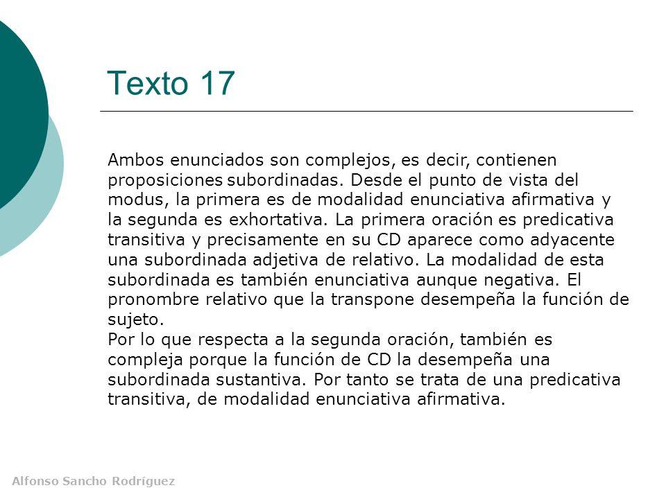 Alfonso Sancho Rodríguez Texto 17 Ambos enunciados son complejos, es decir, contienen proposiciones subordinadas.