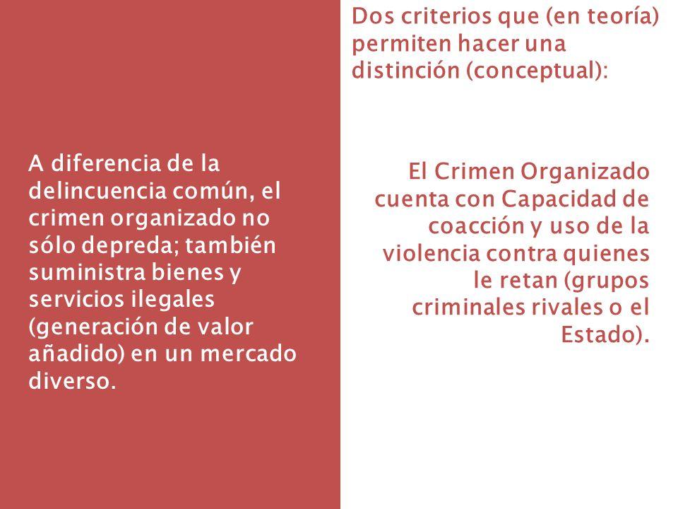 A diferencia de la delincuencia común, el crimen organizado no sólo depreda; también suministra bienes y servicios ilegales (generación de valor añadido) en un mercado diverso.