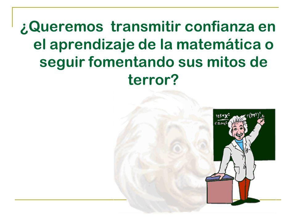 El eterno prejuicio: creer que para aprender matemáticas es necesaria una facultad especial, solamente reservada a cerebros privilegiados.