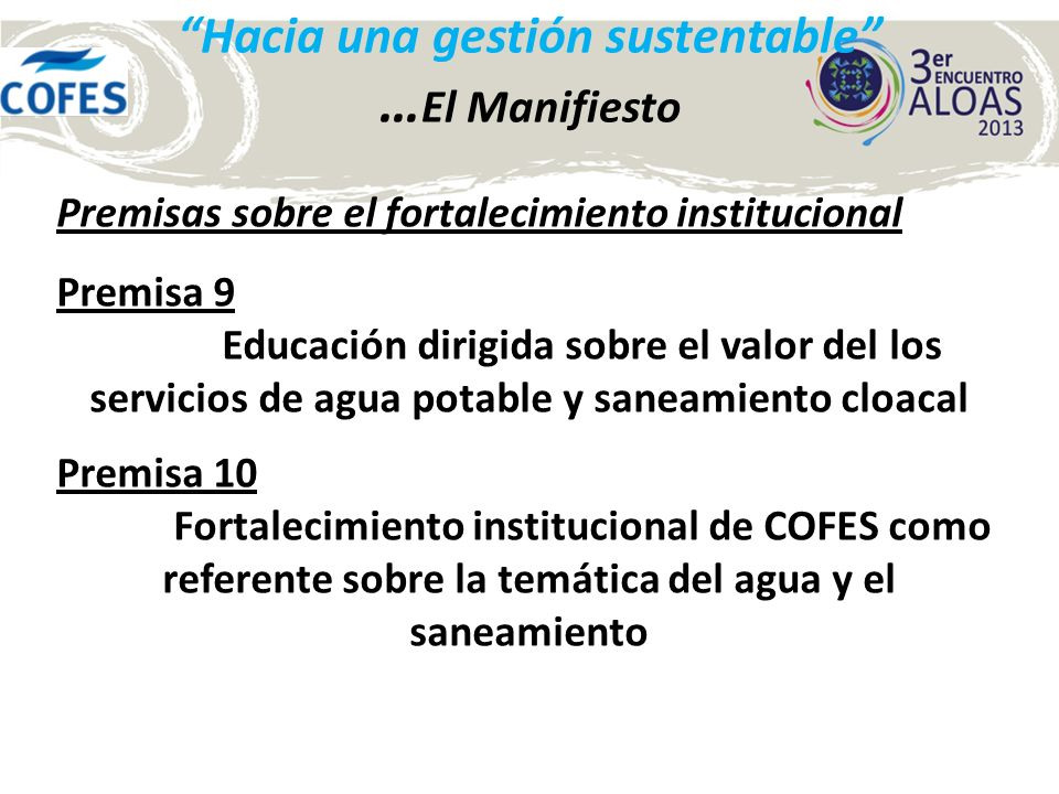 Hacia una gestión sustentable … fortalecimiento institucional Las acciones para su cumplimiento Promover la participación de COFES en el sector como un organismo con incumbencia en la definición de las políticas de agua y saneamiento.