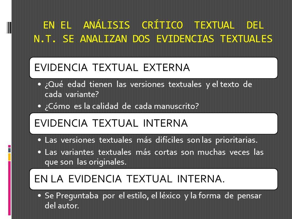 REGLAS FUNDAMENTALES PARA EL ANÁLISIS CRÍTICO TEXTUAL SOLO UNA VERSIÓN PODRÍA SER LA ORIGINAL SOLO UNA VERSIÓN TEXTUAL CONCORDABA CON LO EXTERNO - INTERNO ESTE ANÁLISIS COMIENZA CON LO EXTERNO Y VA A LO INTERNO LA EVIDENCIA INTERNA SIN LA EV.