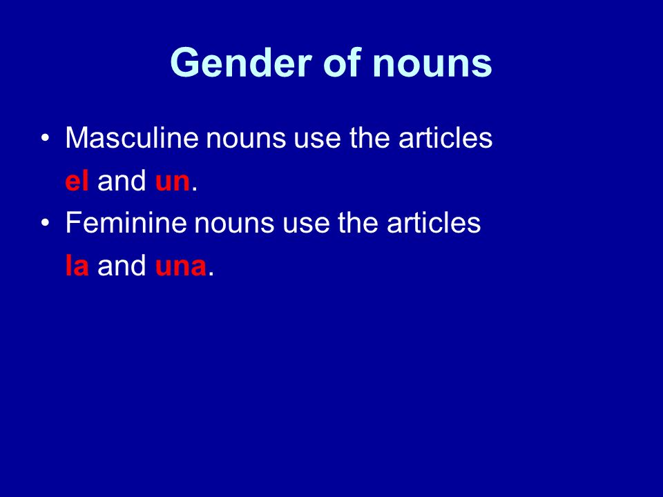 Gender of nouns Clues to use to help identify the gender of most nouns.