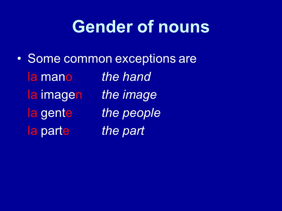 Gender of nouns Most nouns that end in -a, -d, -ie, ión, is, umbre, or –z are feminine.