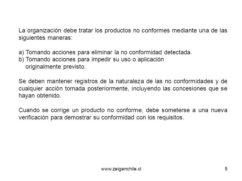 www.zeigenchile.cl6 Acciones Correctivas La organización debe tomar acciones para eliminar la causa de no conformidades, con objeto de prevenir que vuelva a ocurrir.
