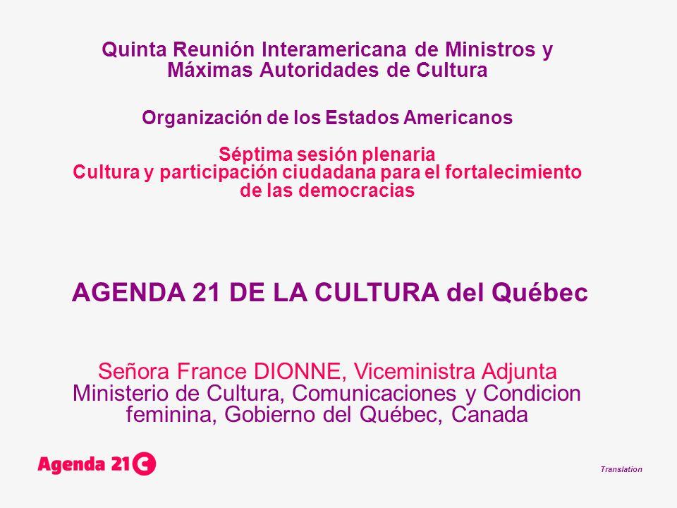 Translation 2006 Aprobación de la Ley sobre el desarrollo sostenible del Québec 2009 Aprobación del plan de acción sobre el desarrollo sostenible, titulado Nuestra cultura, piedra angular del desarrollo sostenible, por la Ministra de Cultura, Comunicaciones y Condición Femenina.