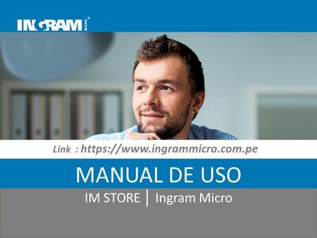 Link : https://www.ingrammicro.com.pe MANUAL DE USO IM STORE │ Ingram Micro.