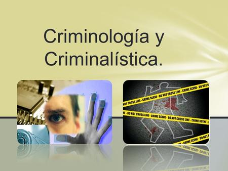 Criminología y Criminalística.