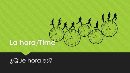"La hora/Time ¿Qué hora es?.  To ask for the time in Spanish, you ask ""¿Qué hora es?"" or ""¿Qué hora son?"" Which literally translates to ""What hour is."