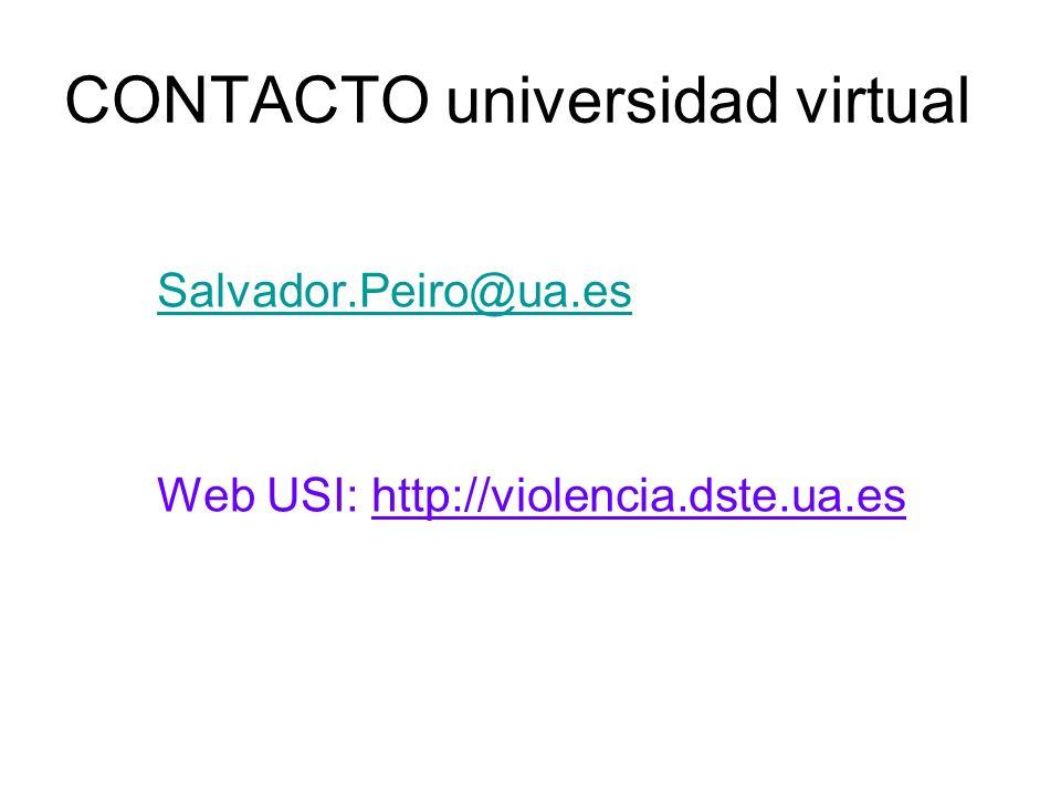 CONTACTO universidad virtual Salvador.Peiro@ua.es Web USI: http://violencia.dste.ua.es