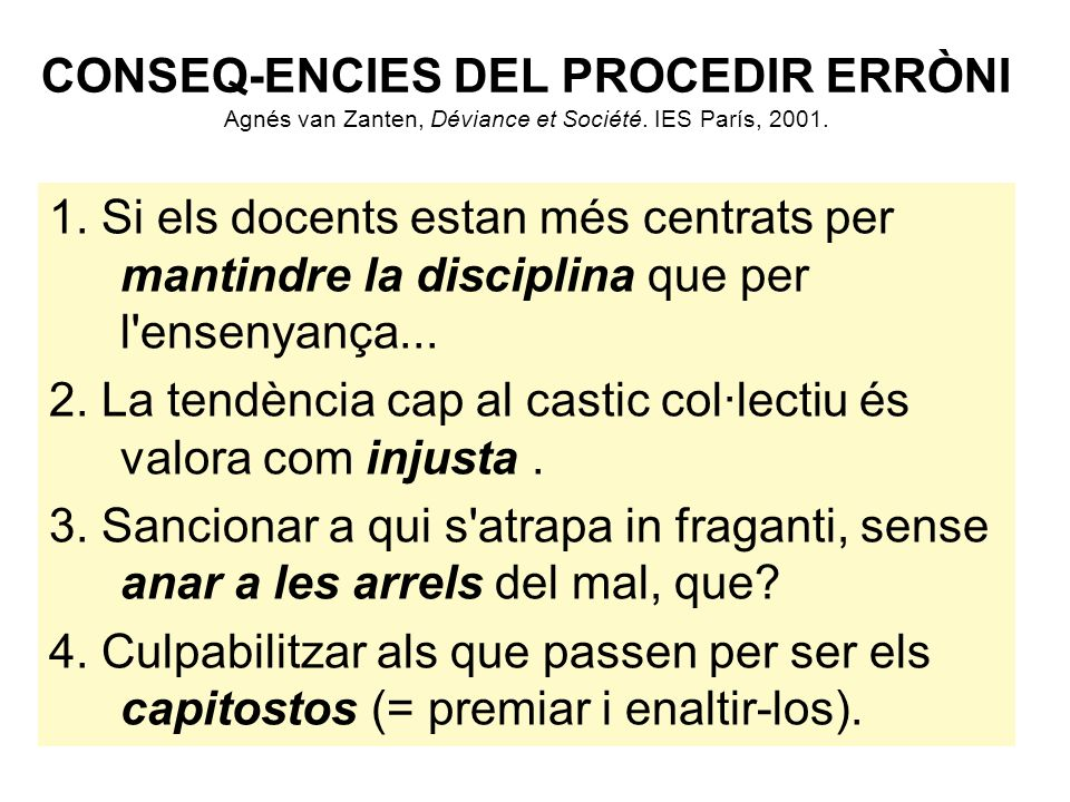 CONSEQ-ENCIES DEL PROCEDIR ERRÒNI Agnés van Zanten, Déviance et Société.