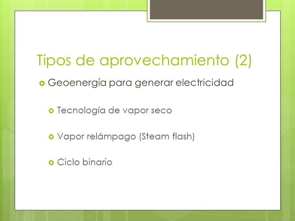 Tipos de aprovechamiento (3) Vapor seco (1) El vapor se extrae por ductos conectados a pozos bajo la tierra y se lleva directamente a la unidad turbina- generador.