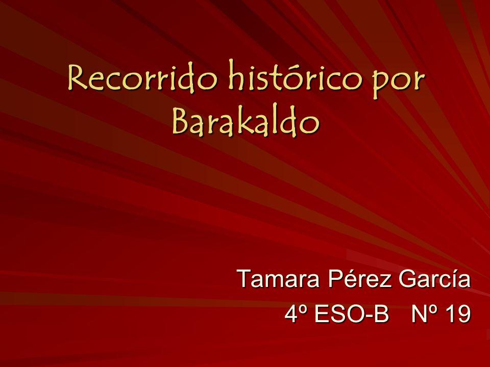 Introducción Este trabajo, es un recorrido histórico por Barakaldo, lo poco que se conserva hoy en día en Barakaldo.