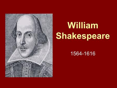 William Shakespeare 1564-1616. William Shakespeare Early years Born in Stratford-Upon- Avon, England Son of prominent town official 3 rd child of 8 children.