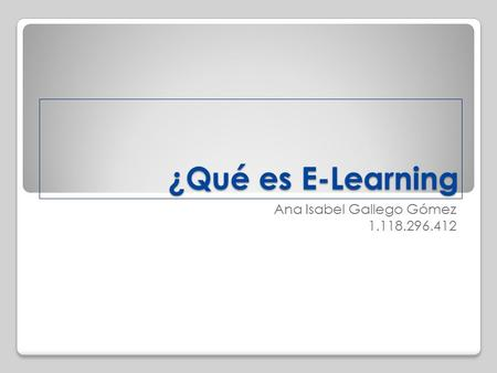 ¿Qué es E-Learning Ana Isabel Gallego Gómez 1.118.296.412.