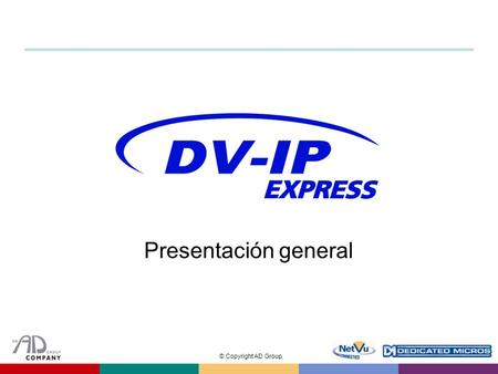 © Copyright AD Group Presentación general. © Copyright AD Group Introducción  Servidor de vídeo de nivel de entrada para la gama DV-IP  Ofrece un increíble.