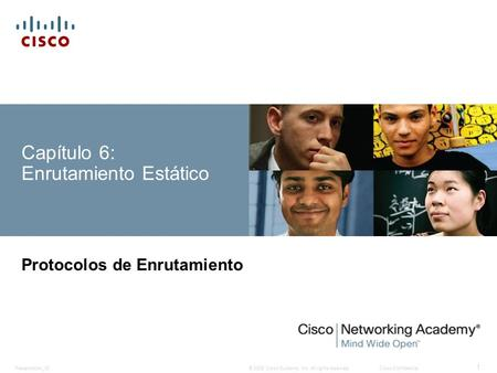 © 2008 Cisco Systems, Inc. All rights reserved.Cisco ConfidentialPresentation_ID 1 Capítulo 6: Enrutamiento Estático Protocolos de Enrutamiento.