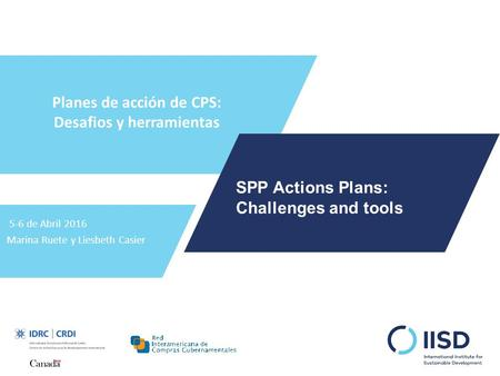 Planes de acción de CPS: Desafios y herramientas 5-6 de Abril 2016 Marina Ruete y Liesbeth Casier SPP Actions Plans: Challenges and tools.