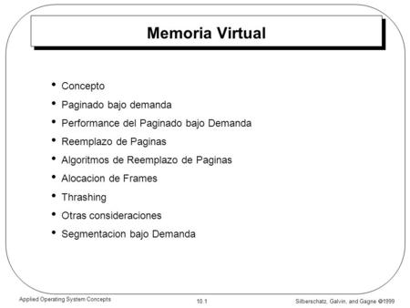 Silberschatz, Galvin, and Gagne  1999 10.1 Applied Operating System Concepts Memoria Virtual Concepto Paginado bajo demanda Performance del Paginado bajo.