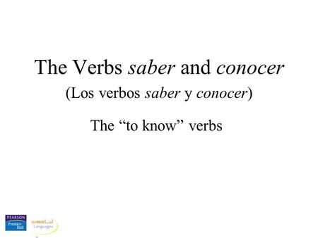 "The Verbs saber and conocer (Los verbos saber y conocer) The ""to know"" verbs."