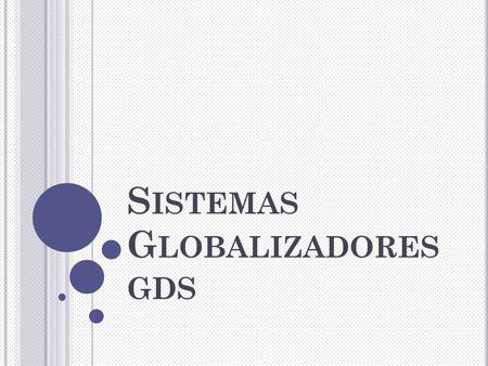 S ISTEMAS G LOBALIZADORES GDS. A NTECEDENTES Fuentes de información impresa. - APT (Air Passenger Tariff) - ABC (World Airways Guide, World Hotel Guide,