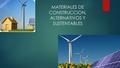 MATERIALES DE CONSTRUCCION, ALTERNATIVOS Y SUSTENTABLES