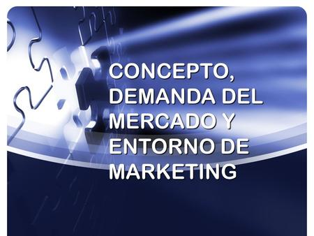 CONCEPTO, DEMANDA DEL MERCADO Y ENTORNO DE MARKETING.