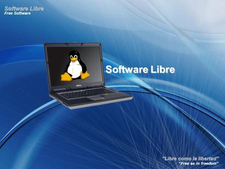 """Libre como la libertad"" Free Software ""Free as in freedom"" Software Libre."