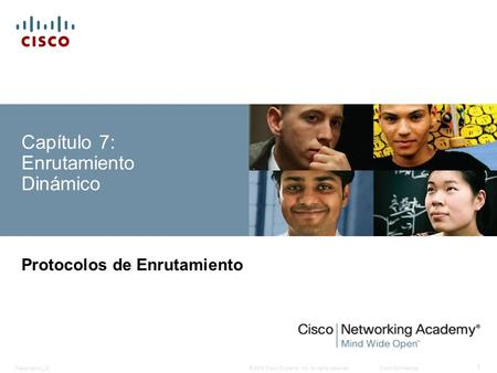 © 2008 Cisco Systems, Inc. All rights reserved.Cisco ConfidentialPresentation_ID 1 Capítulo 7: Enrutamiento Dinámico Protocolos de Enrutamiento.