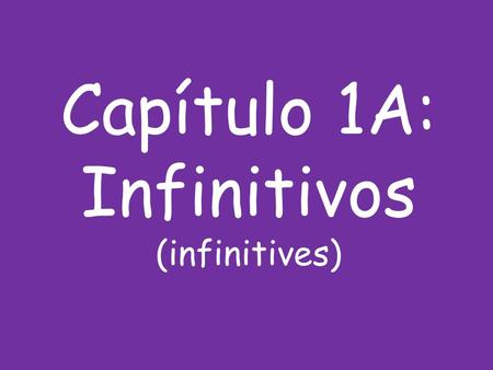 Capítulo 1A: Infinitivos (infinitives). ¿Cómo se dice? How do you say?