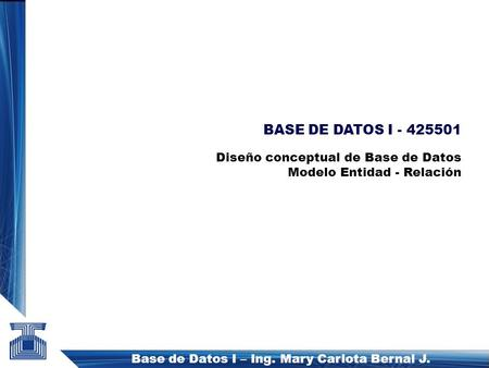 Base de Datos I – Ing. Mary Carlota Bernal J.