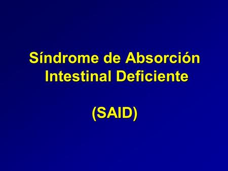 Síndrome de Absorción Intestinal Deficiente (SAID)
