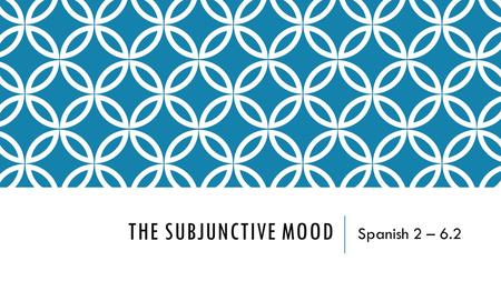 "THE SUBJUNCTIVE MOOD Spanish 2 – 6.2. THE PRESENT SUBJUNCTIVE In English, we say ""I hope that…"" to express hopes & wishes. Verbs that follow such expressions."
