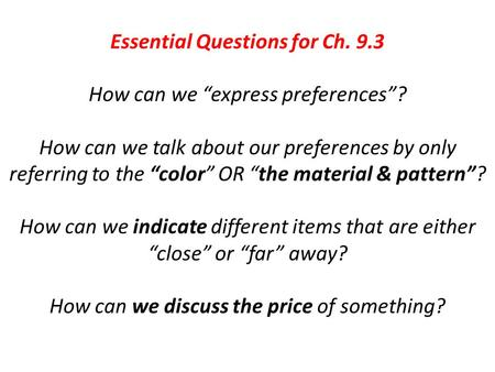 "Essential Questions for Ch. 9.3 How can we ""express preferences""? How can we talk about our preferences by only referring to the ""color"" OR ""the material."
