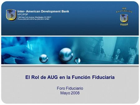 1 El Rol de AUG en la Función Fiduciaria Foro Fiduciario Mayo 2008 1300 New York Avenue, Washington, DC 20577 Phone (202) 623-2874 Fax (202) 623-157901.