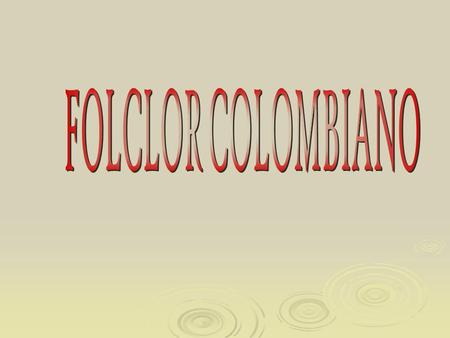 FOLCLOR COLOMBIANO.