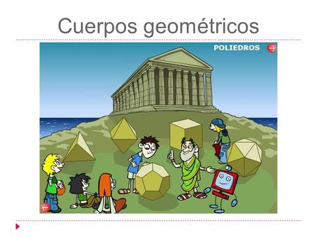 Cuerpos geométricos. Introducción  https://www.youtube.com/watch?v=XPRSONHI-bQ https://www.youtube.com/watch?v=XPRSONHI-bQ.
