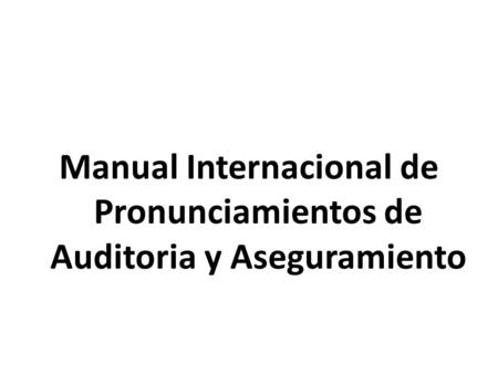 Manual Internacional de Pronunciamientos de Auditoria y Aseguramiento.