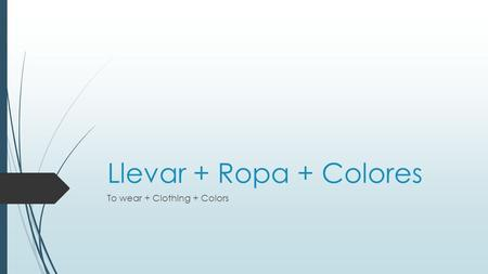 Llevar + Ropa + Colores To wear + Clothing + Colors.
